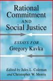 Rational Commitment and Social Justice : Essays for Gregory Kavka, , 052104202X