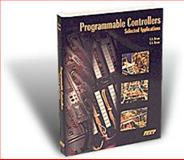 Programmable Controllers Theory and Applications : Selected Applications, Bryan, L. A. and Bryan, E. A., 0826992021