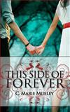 This Side of Forever, C. Marie Mosley, 1491252022