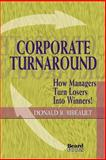 Corporate Turnaround : How Managers Turn Losers into Winners!, Bibeault, Donald B., 1893122026