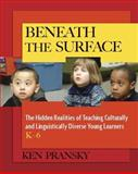 Beneath the Surface : The Hidden Realities of Teaching Culturally and Linguistically Diverse Young Learners, K-6, Pransky, Ken, 0325012024