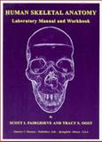 Human Skeletal Anatomy : Laboratory Manual and Workbook, Fairgrieve, Scott L. and Oost, Tracy S., 0398072027