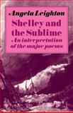 Shelley and the Sublime : An Interpretation of the Major Poems, Leighton, Angela, 0521272025