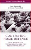 Contesting Home Defence : Men, Women, and the Home Guard in the Second World War, Summerfield, Penny and Peniston-Bird, Corinna, 0719062020