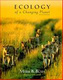 Ecology of a Changing Planet, Bush, Mark B., 013011202X