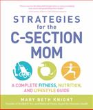 Strategies for the C-Section Mom, Mary Beth Knight and James Rosenthal, 1440502021