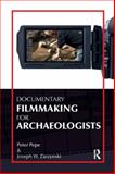 Documentary Filmmaking for Archaeologists, Pepe, Peter J. and Zarzynski, Joseph W., 1611322022