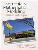 Elementary Mathematical Modeling : Functions and Graphs, Davis, Mary Ellen and Edwards, C. Henry, 0130962023