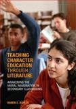 Teaching Character Education Through Literature : Awakening the Moral Imagination in Secondary Classrooms, Bohlin, Karen E., 0415322022