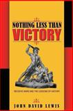 Nothing Less Than Victory : Decisive Wars and the Lessons of History, Lewis, John David, 0691162026