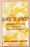 Life's End : Technocratic Dying in an Age of Spiritual Yearning, Moller, David Wendell, 0895032023