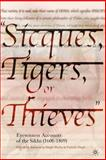 Sicques, Tigers, or Thieves : Eyewitness Accounts of the Sikhs (1606-1809), Madra, Amandeep Singh and Singh, Parmjit, 1403962022