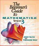 The Beginner's Guide to Mathematica Version 3, Jerry Glynn and Theodore W. Gray, 0521622026
