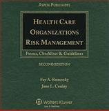 Health Care Organizations Risk Management : Forms, Checklists and Guidelines, Rozovsky, F. A. (Fay Adrienne) and Conley, Jane L., 0735562024