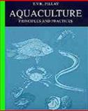 Aquaculture : Principles and Practices, Pillay, T. V. R., 0852382022