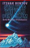 Stalking the Wild Pendulum, Itzhak Bentov, 0892812028