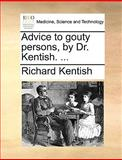 Advice to Gouty Persons, by Dr Kentish, Richard Kentish, 1170692028