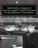 Mob Buster: Report of Special Agent Virgil Peterson to the Kefauver Committee, John Tuohy, 1463662025