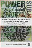 Essays on Neuroscience and Political Theory : Thinking the Body Politic, , 0415782023