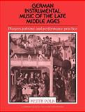 German Instrumental Music of the Late Middle Ages : Players, Patrons and Performance Practice, Polk, Keith, 0521612020