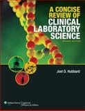 A Concise Review of Clinical Laboratory Science, Hubbard, Joel D., 0781782023