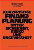 Kurzfristige Finanzplanung Unter Sicherheit, Risiko und Ungewissheit, Bühler, Wolfgang, 3663052028