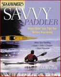 Sea Kayaker's Savvy Paddler : More than 500 Tips for Better Kayaking, Alderson, Doug, 0071362037