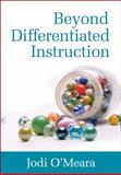 Beyond Differentiated Instruction, O'Meara, Jodi, 1412982030