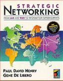 Strategic Networking : From LAN and WAN to Information Superhighways, Henry, Paul D. and De Libero, Gene, 1850322031
