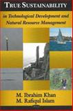 True Sustainability in Technological Development and Natural Resource Management, Khan, M. Ibrahim and Islam, M. Rafiqul, 1600212034