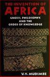 Invention of Africa : Gnosis, Philosophy, and the Order of Knowledge, Mudimbe, V. Y., 0852552033