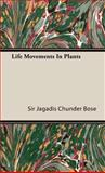 Life Movements in Plants, Jagadis Chunder Bose, 1443722030