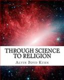 Through Science to Religion, Alvin Kuhn, 1463522037