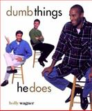 Dumb Things He Does/Dumb Things She Does, Holly Wagner, 1579212034