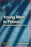 Young Men in Prison : Surviving and Adapting to Life Inside, Harvey, Joel, 1843922037