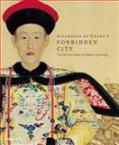 Splendors of China's Forbidden City : The Glorious Reign of Emperor Qianlong, Chuimei Ho, Bennet Bronson, 1858942039