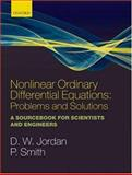 Nonlinear Ordinary Differential Equations: Problems and Solutions : A Sourcebook for Scientists and Engineers, Jordan, Dominic and Smith, Peter, 0199212031