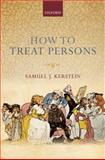 How to Treat Persons, Kerstein, Samuel J., 0199692033