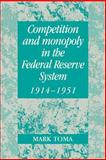 Competition and Monopoly in the Federal Reserve System, 1914-1951 9780521022033