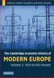 The Cambridge Economic History of Modern Europe: Volume 2, 1870 to the Present, Broadberry, Stephen and O'Rourke, Kevin H., 0521882036