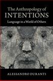 The Anthropology of Intentions : Language in a World of Others, Duranti, Alessandro, 1107652030