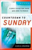 Countdown to Sunday : A Daily Guide for Those Who Dare to Preach, Erdman, Chris William and Erdman, Chris, 158743203X
