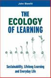 An Ecology of Learning : Sustainability, Lifelong Learning and Everyday Life, Blewitt, John, 1844072037