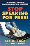 Stop Speaking for Free! : The Proven Step-by-Step Guide to Monetizing Your Expertise with Attendee-Funded Webinars, Salz, Lee, 1935602039