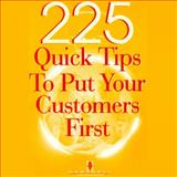 225 Quick Tips to Put Your Customers First, , 1937372030