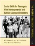 Social Skills for Teenagers with Developmental and Autism Spectrum Disorders : The PEERS Treatment Manual, Laugeson, Elizabeth A. and Frankel, Fred, 0415872030