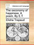 The Oeconomy of Happiness a Poem by E T, Elisha Trapaud, 1170602037
