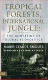 Tropical Forests, International Jungle : The Underside of Global Ecopolitics, Smouts, Marie-Claude, 1403962030