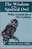 The Wisdom of the Spotted Owl : Policy Lessons for a New Century, Yaffee, Steven Lewis, 1559632038