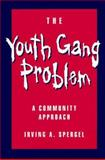 The Youth Gang Problem : A Community Approach, Spergel, Irving A., 0195092031